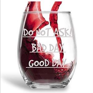 Other - Do Not Ask! Good Day, Bad Day Wine Glass